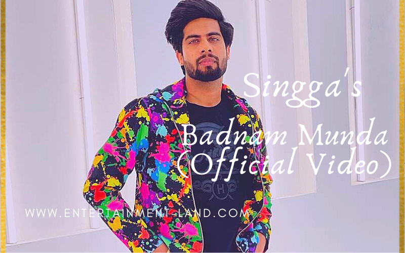 Badnam Munda (Official Video) | Singga | Latest Punjabi Songs 2021